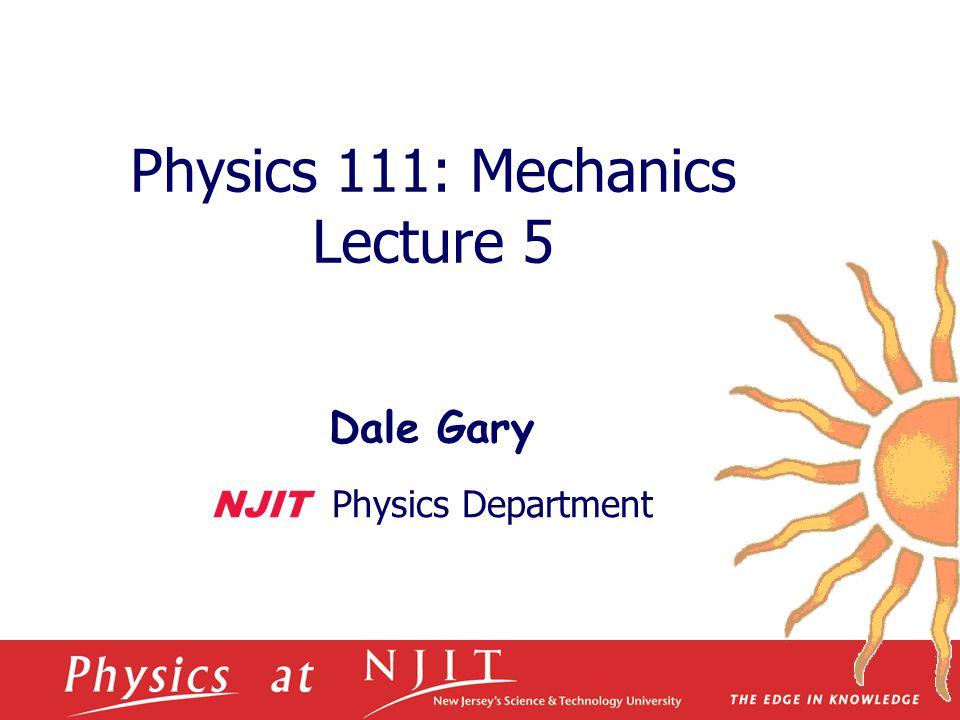 Physics 111: Mechanics Lecture 5