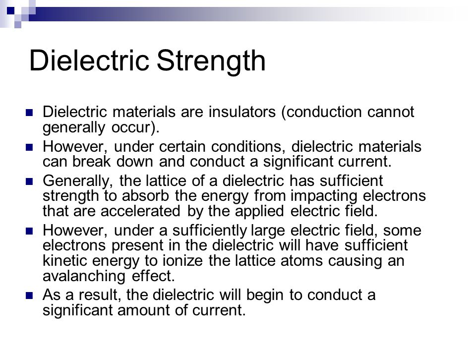 Dielectric Strength Dielectric materials are insulators (conduction cannot generally occur).