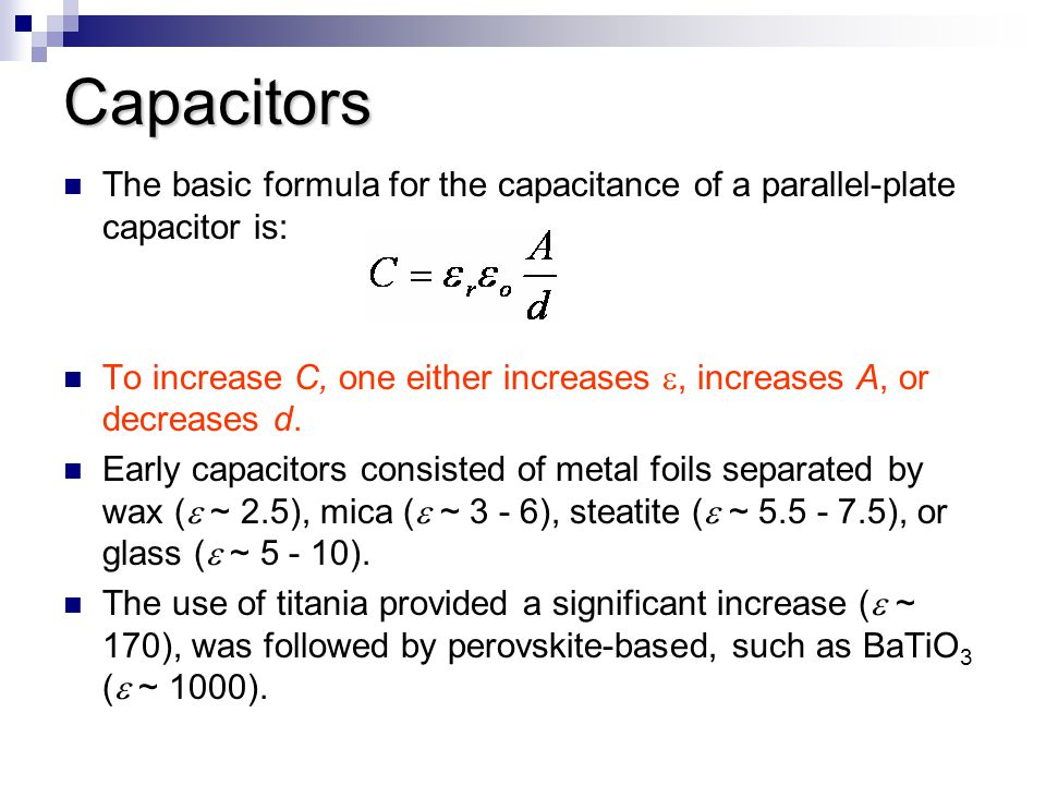 Capacitors The basic formula for the capacitance of a parallel-plate capacitor is: