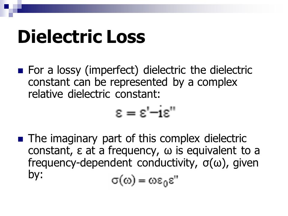 Dielectric Loss For a lossy (imperfect) dielectric the dielectric constant can be represented by a complex relative dielectric constant: