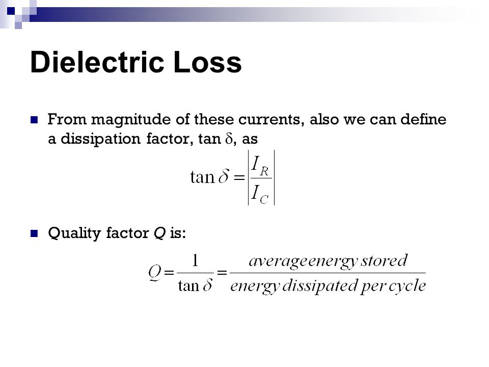 Dielectric Loss From magnitude of these currents, also we can define a dissipation factor, tan , as.