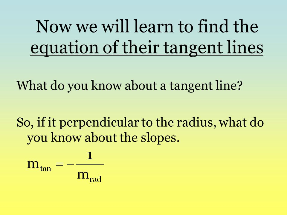Now we will learn to find the equation of their tangent lines
