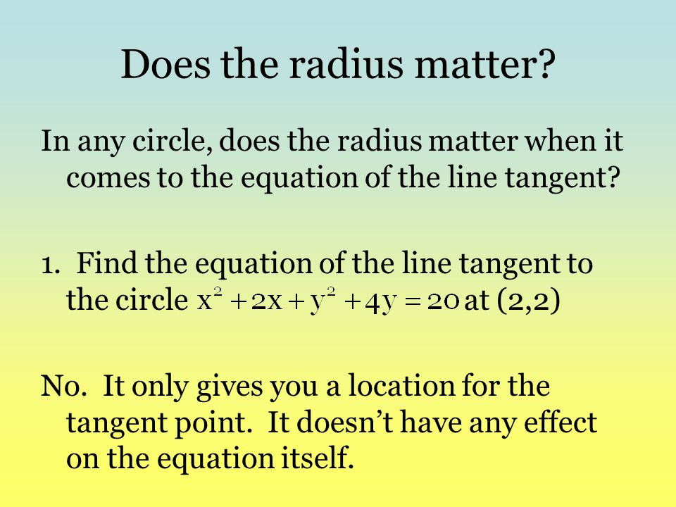 Does the radius matter In any circle, does the radius matter when it comes to the equation of the line tangent