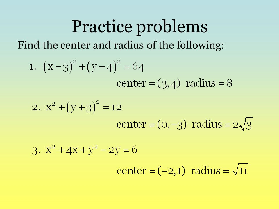 Practice problems Find the center and radius of the following: