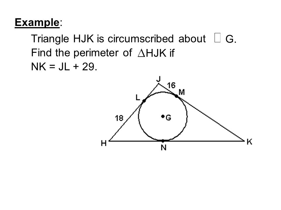 Example: Triangle HJK is circumscribed about G. Find the perimeter of HJK if NK = JL + 29.