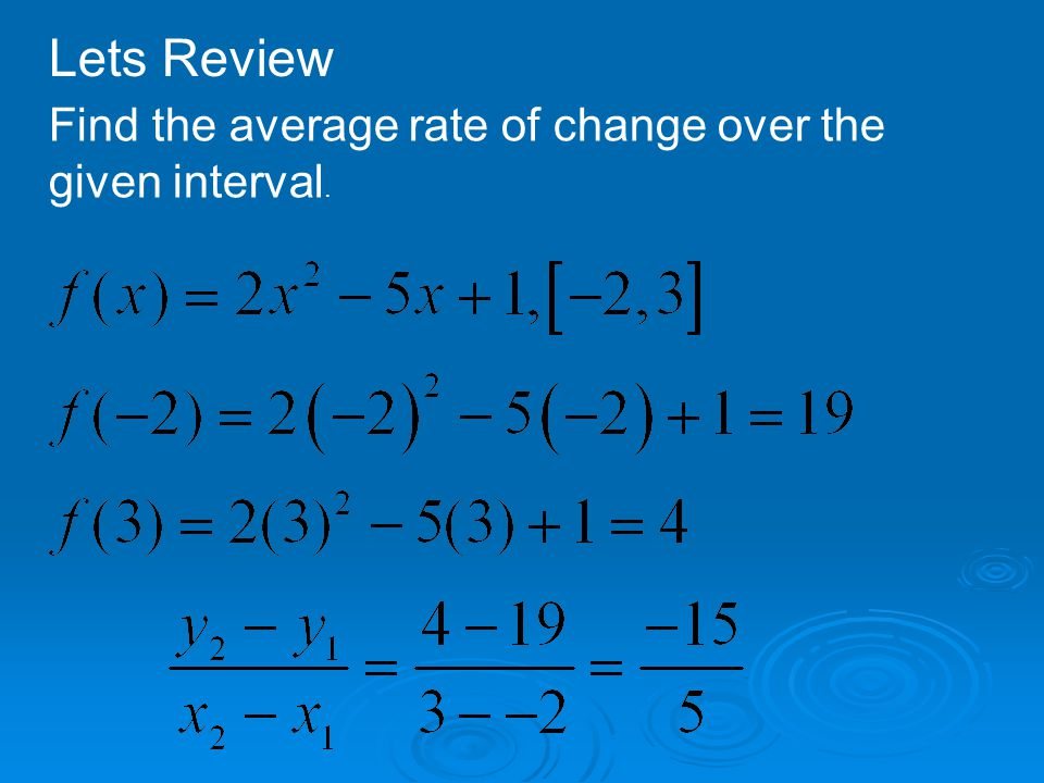 Lets Review Find the average rate of change over the given interval.