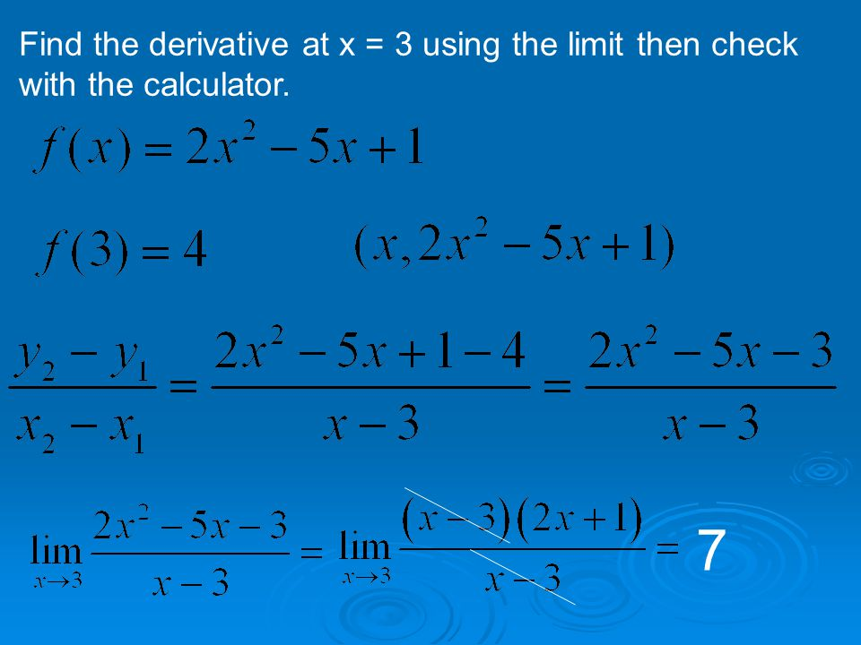 Find the derivative at x = 3 using the limit then check with the calculator.