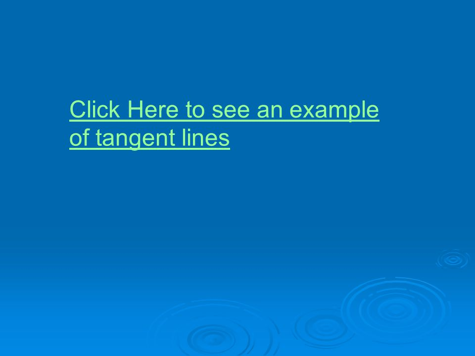 Click Here to see an example of tangent lines