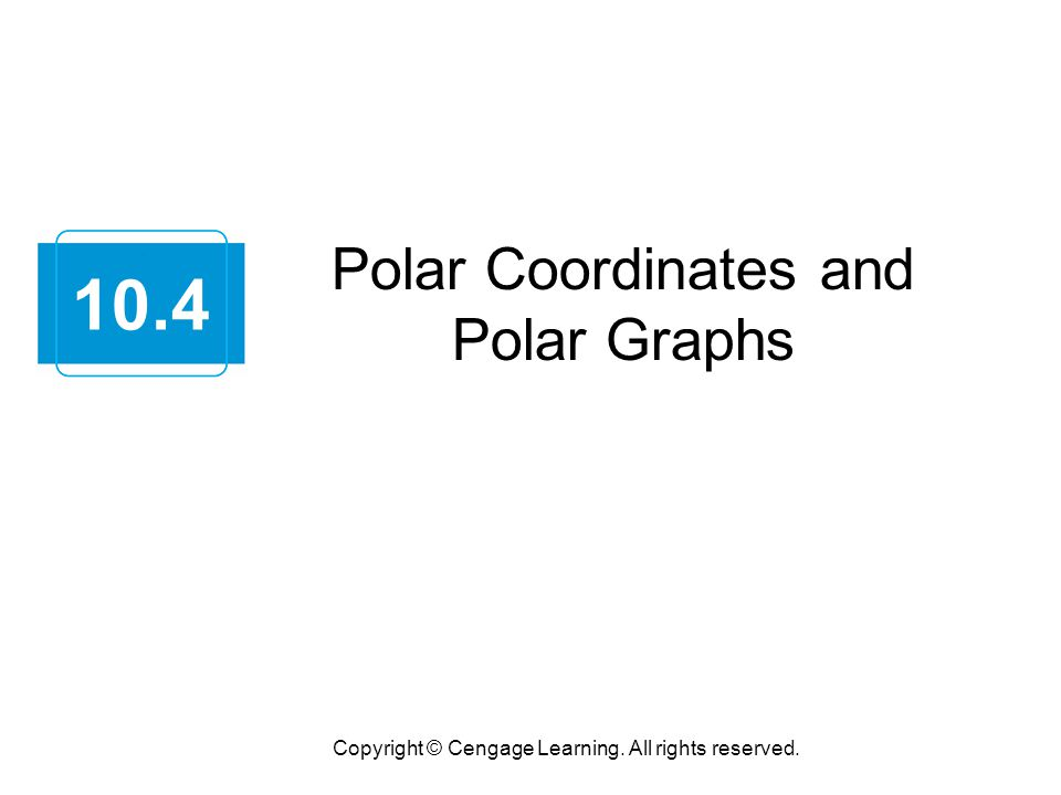 10.4 Polar Coordinates and Polar Graphs