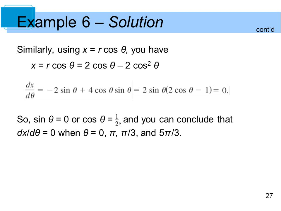 Example 6 – Solution Similarly, using x = r cos θ, you have