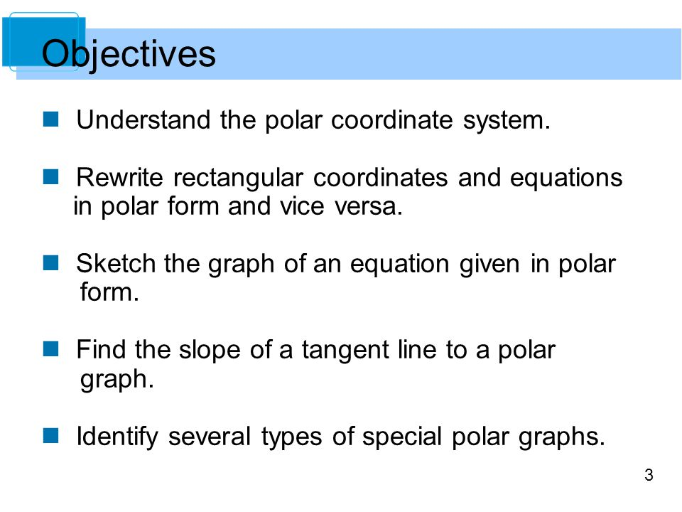 Objectives Understand the polar coordinate system.