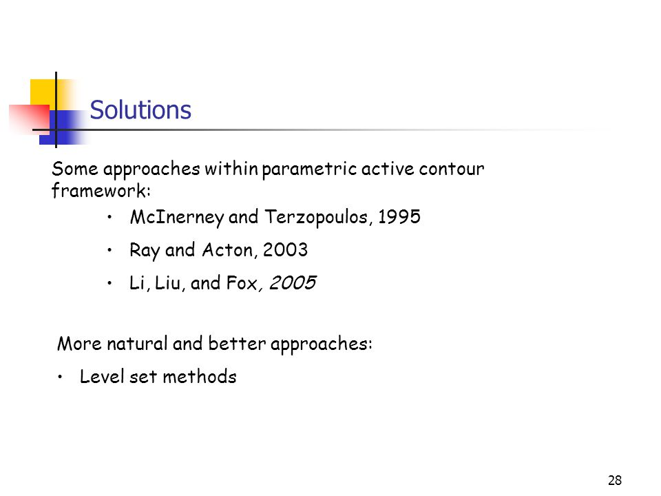 Solutions Some approaches within parametric active contour framework: