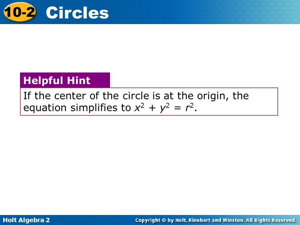 If the center of the circle is at the origin, the equation simplifies to x2 + y2 = r2.