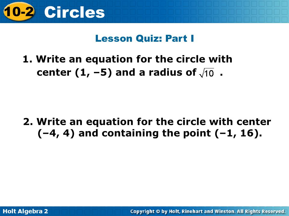 Lesson Quiz: Part I 1. Write an equation for the circle with center (1, –5) and a radius of .