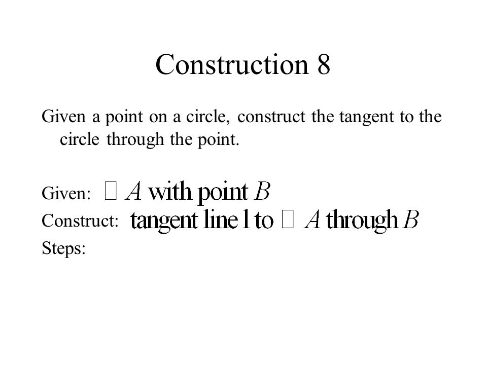 Construction 8 Given a point on a circle, construct the tangent to the circle through the point. Given: