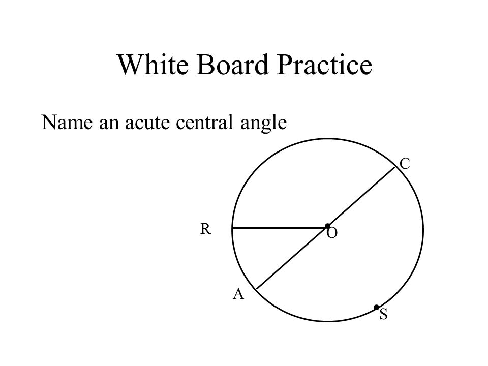 White Board Practice Name an acute central angle C R O A S