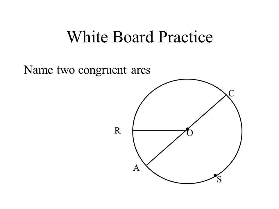 White Board Practice Name two congruent arcs C R O A S