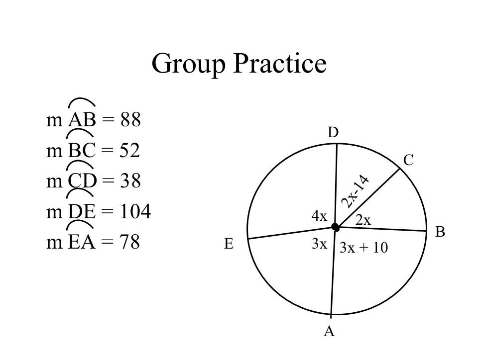 Group Practice m AB = 88 m BC = 52 m CD = 38 m DE = 104 m EA = 78 D C