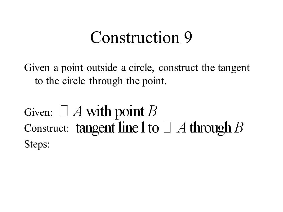 Construction 9 Given a point outside a circle, construct the tangent to the circle through the point.