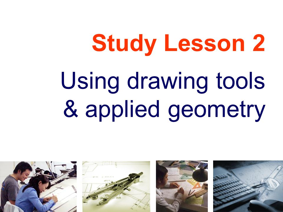 Study Lesson 2 Using drawing tools & applied geometry