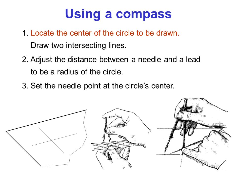 Using a compass 1. Locate the center of the circle to be drawn.