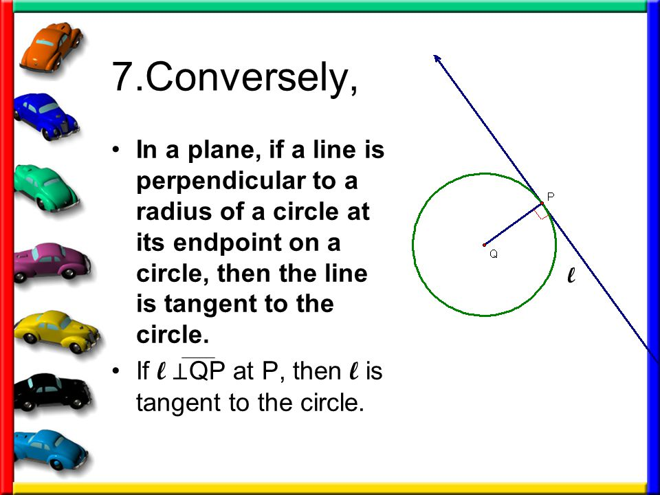 7.Conversely, In a plane, if a line is perpendicular to a radius of a circle at its endpoint on a circle, then the line is tangent to the circle.