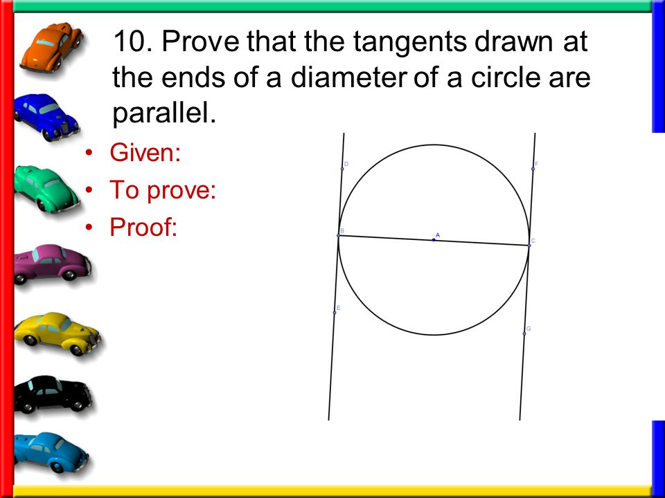 10. Prove that the tangents drawn at the ends of a diameter of a circle are parallel.