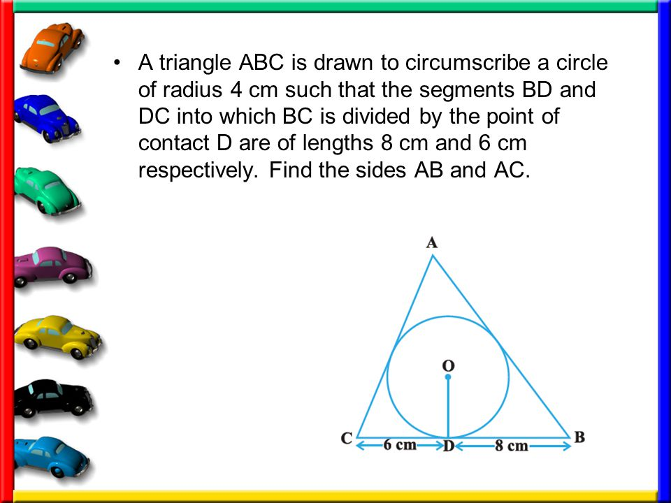 A triangle ABC is drawn to circumscribe a circle of radius 4 cm such that the segments BD and DC into which BC is divided by the point of contact D are of lengths 8 cm and 6 cm respectively.