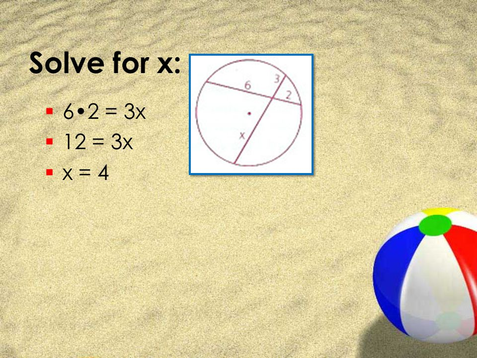 Solve for x: 6•2 = 3x 12 = 3x x = 4