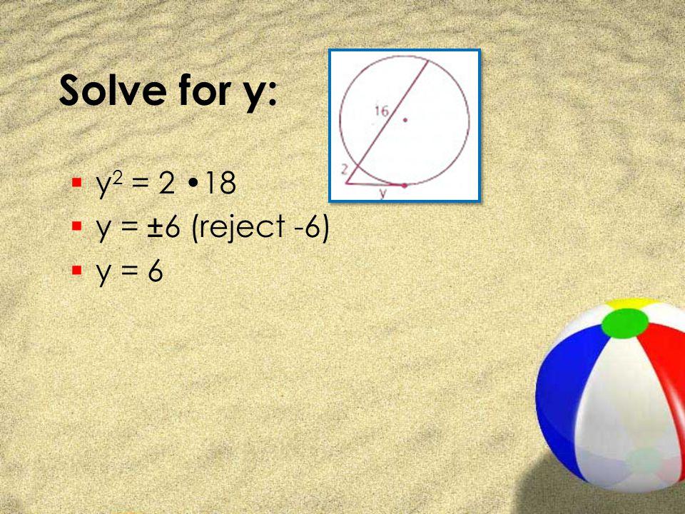 Solve for y: y2 = 2 •18 y = ±6 (reject -6) y = 6