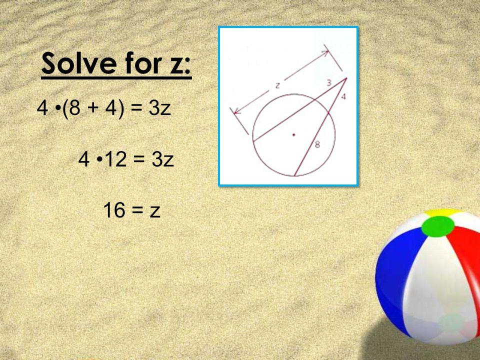 Solve for z: 4 •(8 + 4) = 3z 4 •12 = 3z 16 = z