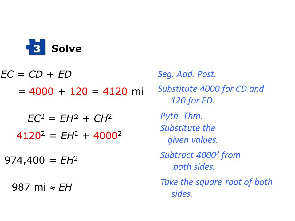 Solve 3. EC = CD + ED. Seg. Add. Post. Substitute 4000 for CD and 120 for ED. = 4000 + 120 = 4120 mi.