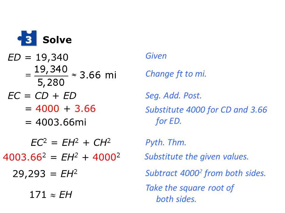 Solve 3. ED = 19,340. Given. Change ft to mi. EC = CD + ED. Seg. Add. Post. = 4000 + 3.66. = 4003.66mi.