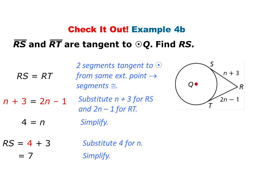 Check It Out! Example 4b RS and RT are tangent to Q. Find RS. 2 segments tangent to  from same ext. point  segments .