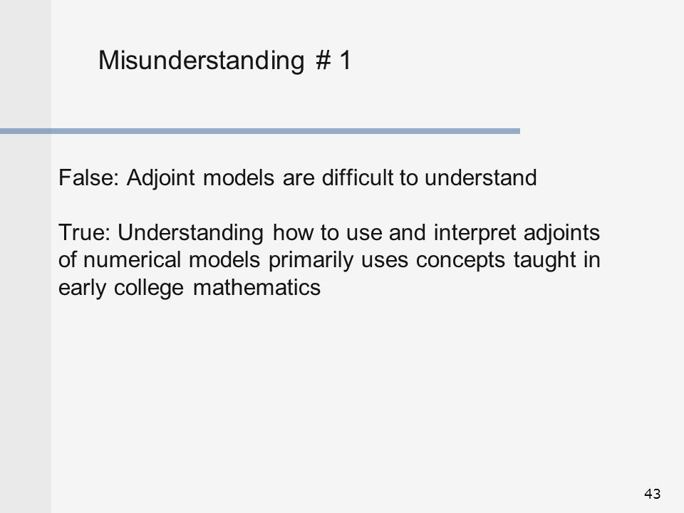 Misunderstanding # 1 False: Adjoint models are difficult to understand