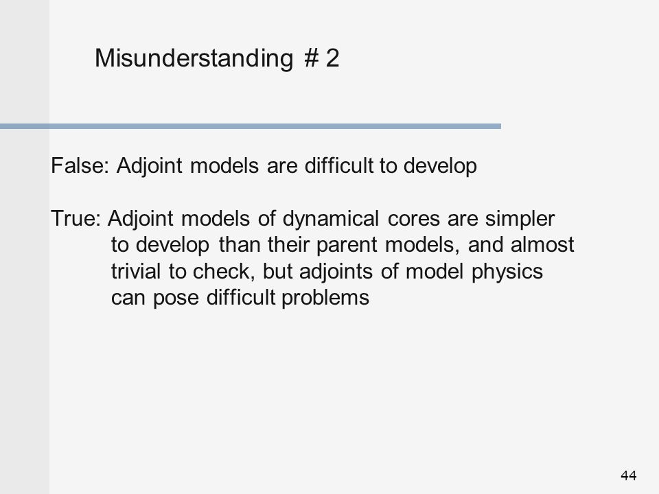 Misunderstanding # 2 False: Adjoint models are difficult to develop