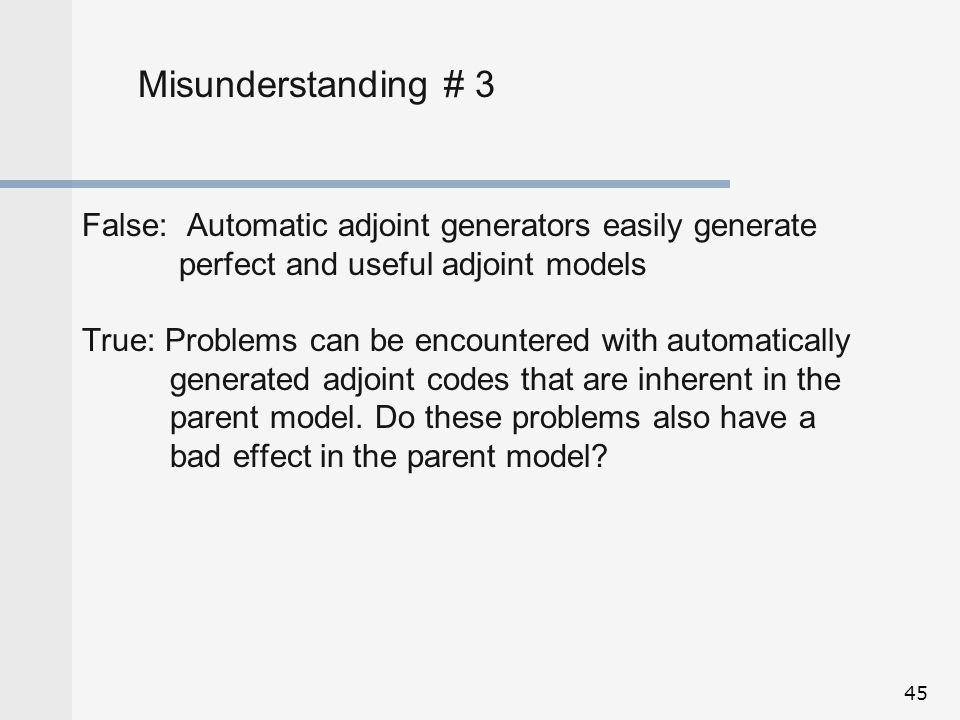Misunderstanding # 3 False: Automatic adjoint generators easily generate. perfect and useful adjoint models.