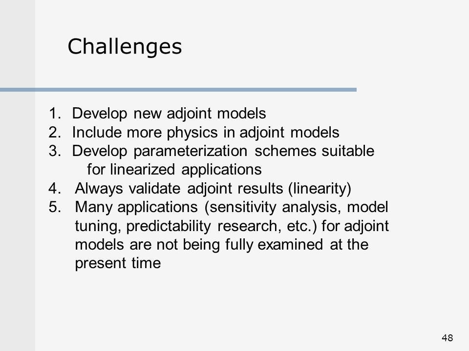 Challenges Develop new adjoint models