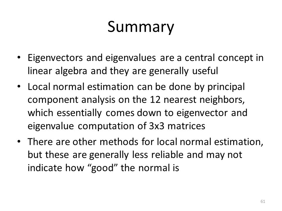 Summary Eigenvectors and eigenvalues are a central concept in linear algebra and they are generally useful.