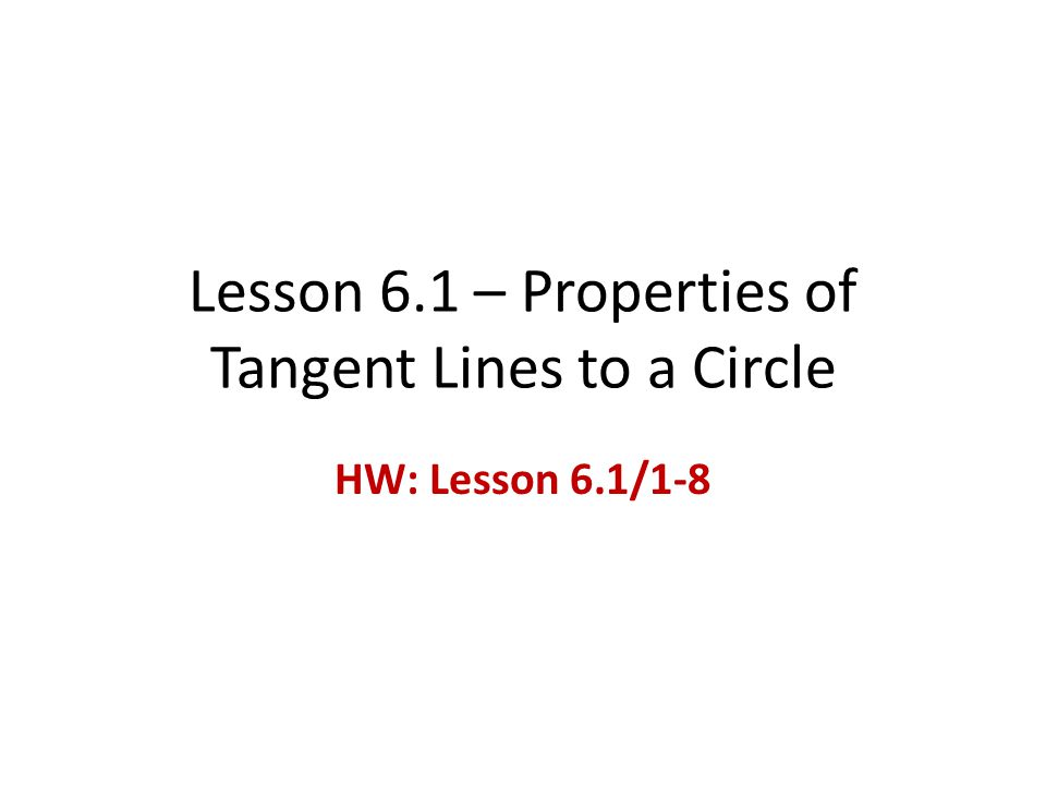 Lesson 6.1 – Properties of Tangent Lines to a Circle