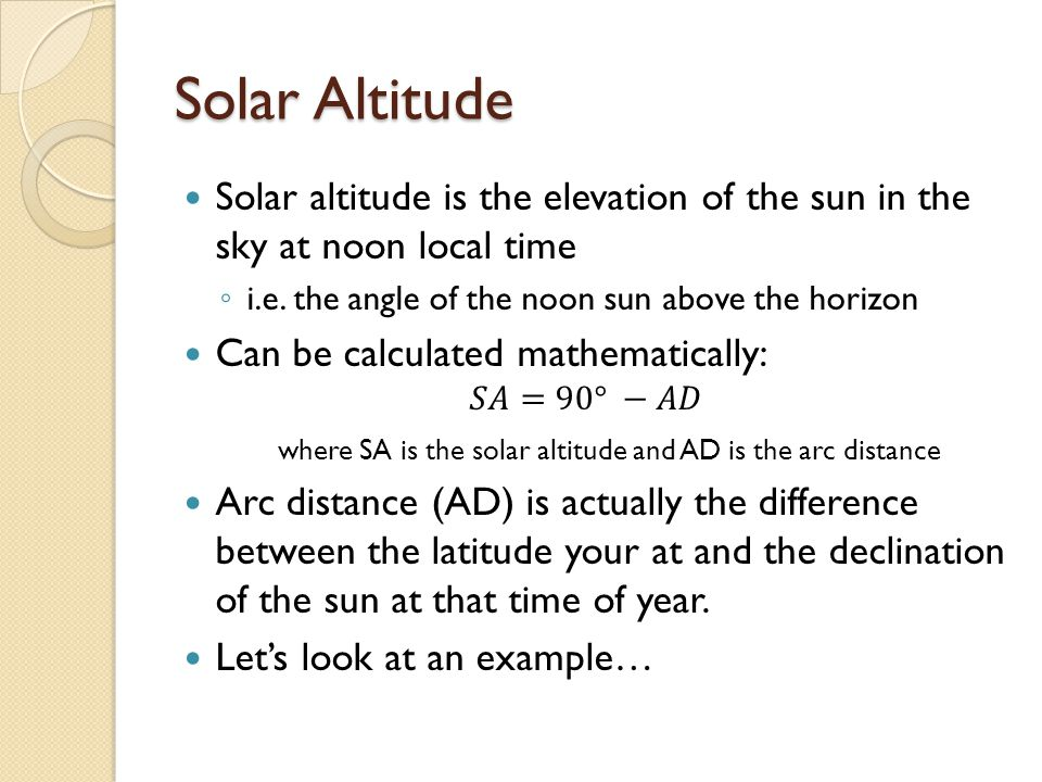 Solar Altitude Solar altitude is the elevation of the sun in the sky at noon local time. i.e. the angle of the noon sun above the horizon.