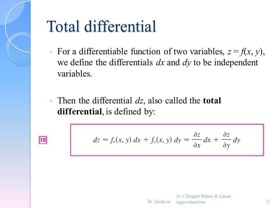 Total differential For a differentiable function of two variables, z = f(x, y), we define the differentials dx and dy to be independent variables.