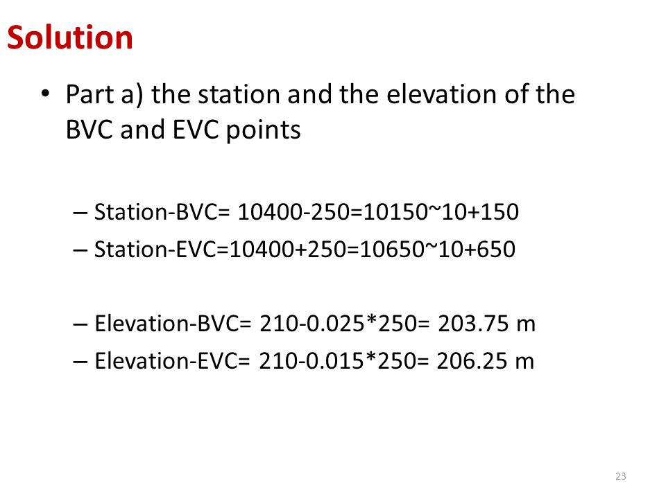Solution Part a) the station and the elevation of the BVC and EVC points. Station-BVC= 10400-250=10150~10+150.