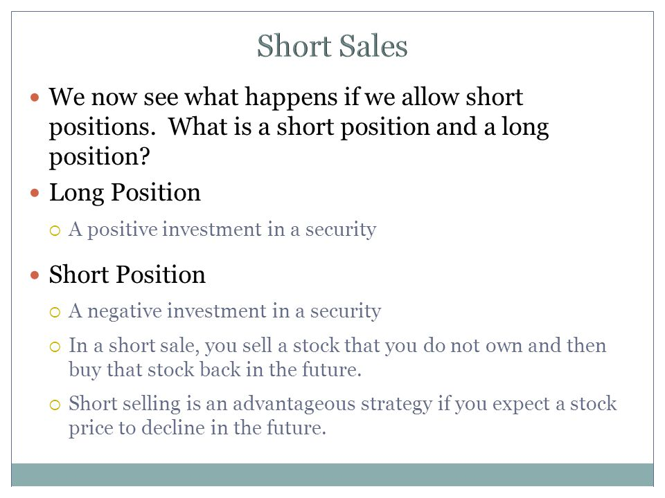 Short Sales We now see what happens if we allow short positions. What is a short position and a long position