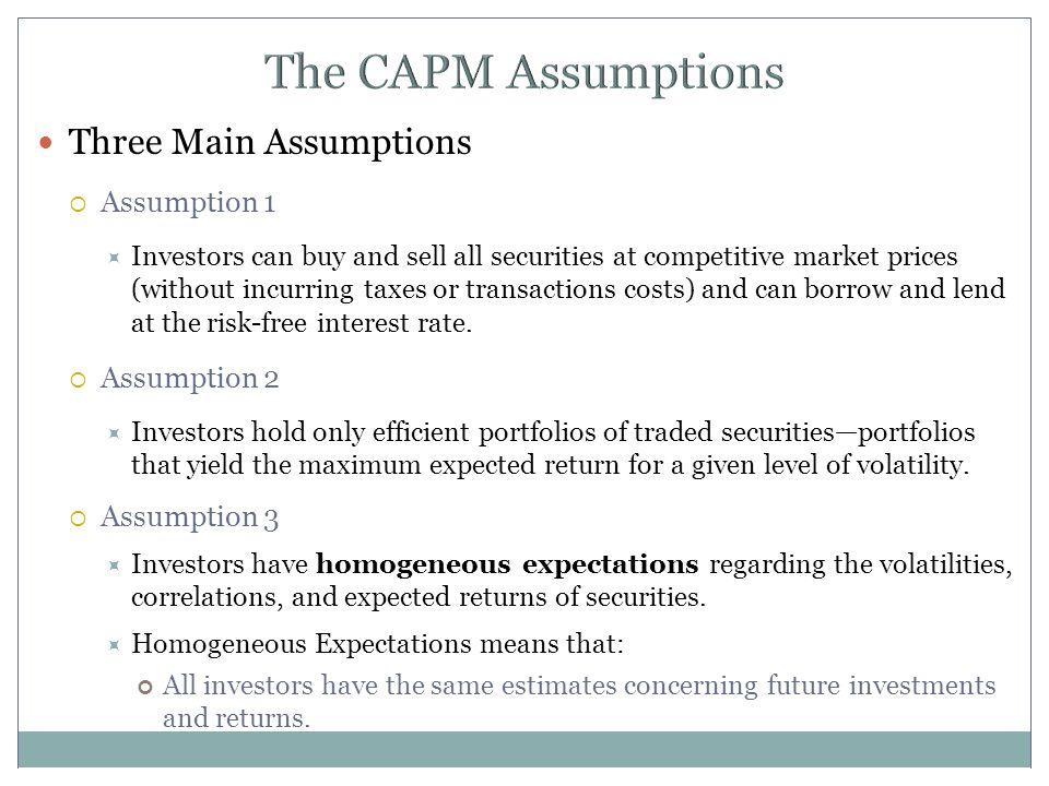 The CAPM Assumptions Three Main Assumptions Assumption 1 Assumption 2