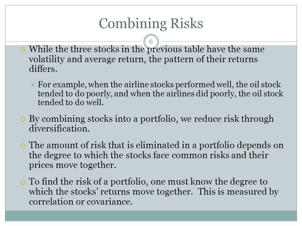 Combining Risks While the three stocks in the previous table have the same volatility and average return, the pattern of their returns differs.
