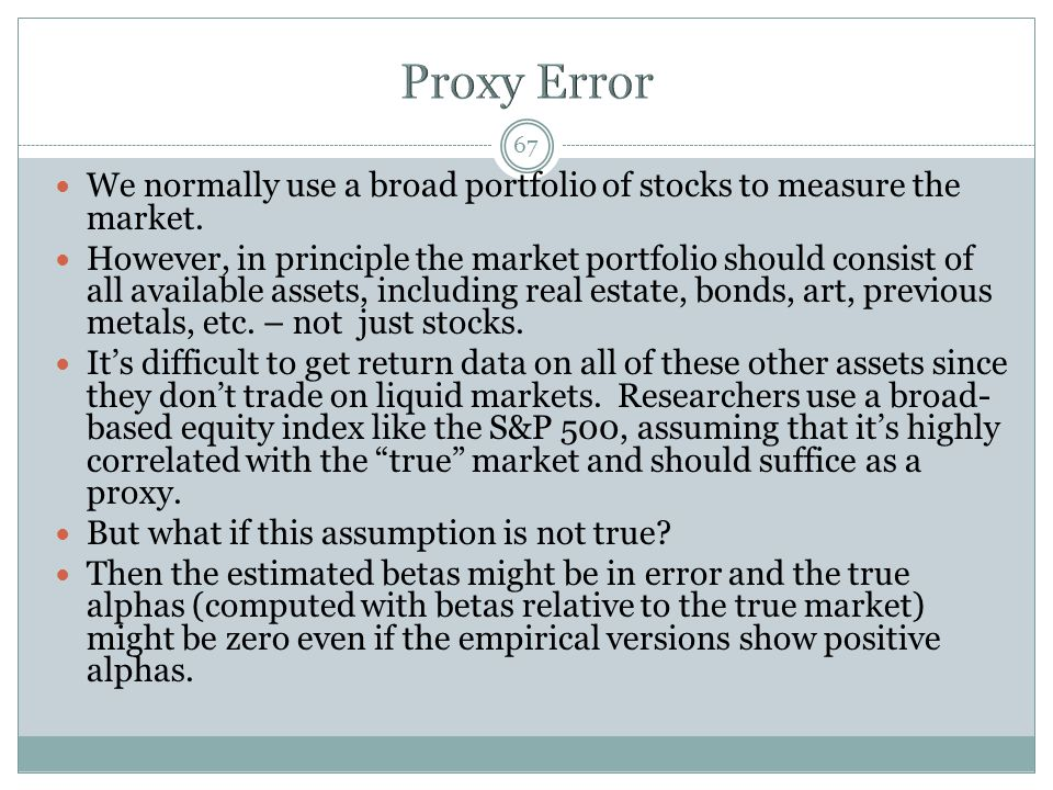 Proxy Error We normally use a broad portfolio of stocks to measure the market.