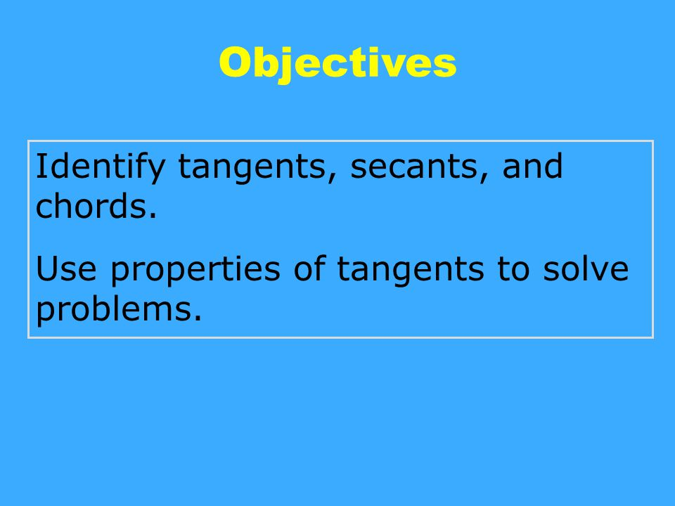Objectives Identify tangents, secants, and chords.