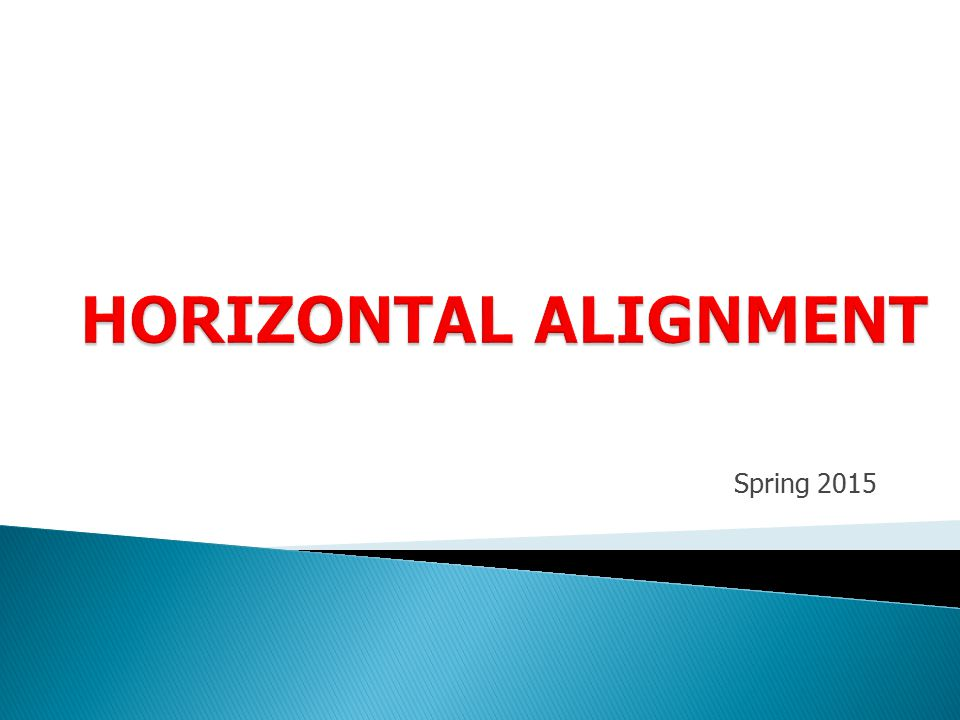 HORIZONTAL ALIGNMENT Spring 2015