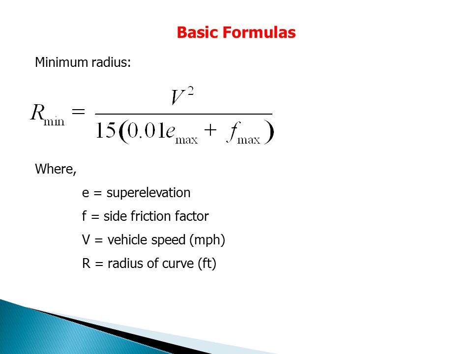 Basic Formulas Minimum radius: Where, e = superelevation